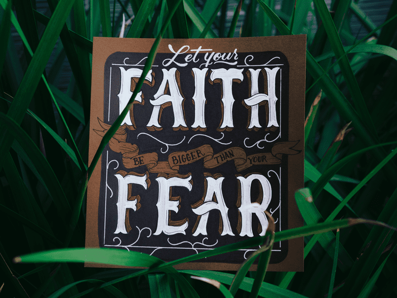 """Sign that says """"Let your faith be bigger than your Fear"""""""