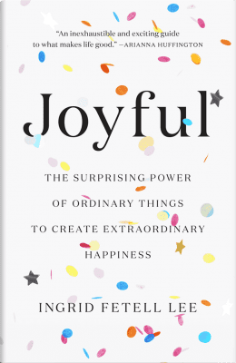"""""""Joyful: The Surprising Power of Ordinary Things to Create Extraordinary Happiness"""" by Ingrid Fetell Lee Book Cover"""
